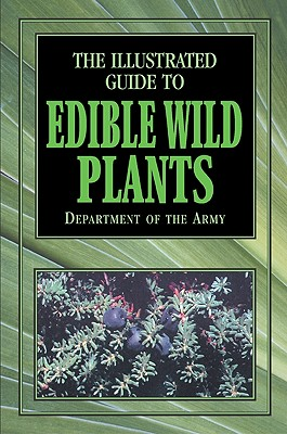 The Illustrated Guide to Edible Wild Plants, Department of the Army