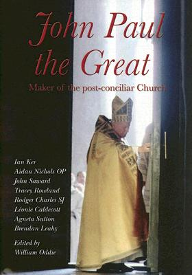 Image for John Paul The Great: Maker Of The Post-conciliar Church