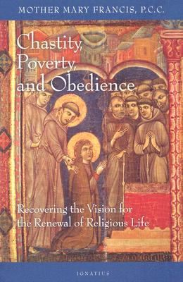 Image for Chastity, Poverty and Obedience: Recovering the Vision for the Renewal of Religious Life