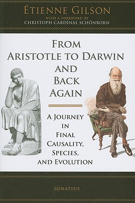 From Aristotle to Darwin & Back Again: A Journey in Final Causality, Species and Evolution, ETIENNE GILSON,