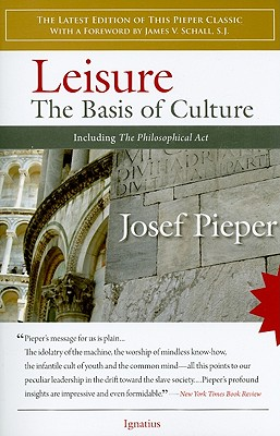 Leisure: The Basis of Culture, JOSEF PIEPER, JAMES SCHALL S.J. (FOREWORD)