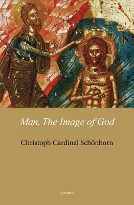 Man, The Image of God: The Creation of Man as Good News, Cardinal Christoph Schoenborn
