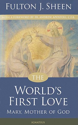 The World's First Love: Mary, Mother of God, Archbishop Fulton J. Sheen