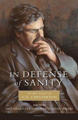 Image for In Defense of Sanity: The Best Essays of G.K. Chesterton