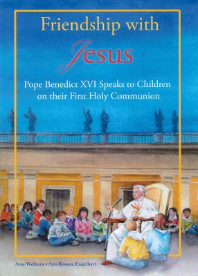 Image for Friendship with Jesus: Pope Benedict XVI talks to Children on Their First Holy Communion