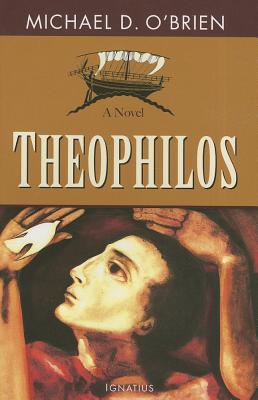 Theophilos: A Novel, Michael O'Brien
