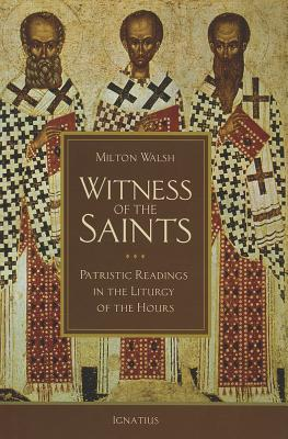 Witness of the Saints: Patristic Readings in the Liturgy of the Hours, Milton Walsh