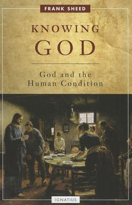 Knowing God: God and the Human Condition, Frank Sheed