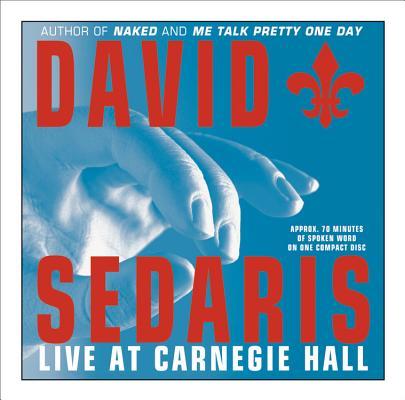 DAVID SEDARIS: LIVE AT CARNEGIE HALL, SEDARIS, DAVID