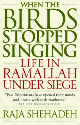 When the Birds Stopped Singing: Life in Ramallah Under Siege, Shehadeh, Raja