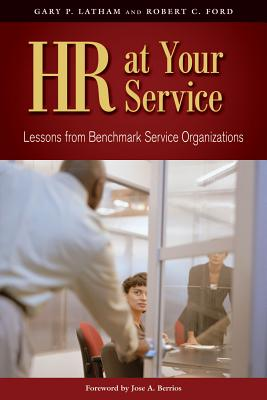 HR at Your Service: Lessons from Benchmark Service Organizations, Gary P. Latham  (Author), Robert C. Ford (Author), Jose A. Berrios (Foreword)