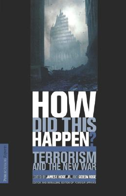 HOW DID THIS HAPPEN? Terrorism and the New War, Gideon Rose; James F. Hoge Jr.