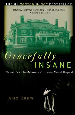 GRACEFULLY INSANE : THE RISE AND FALL OF, ALEX BEAM