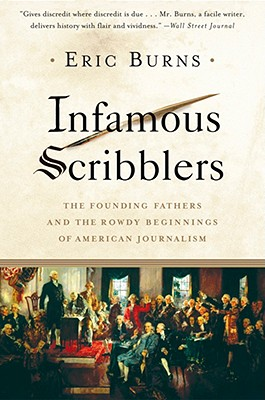 Image for Infamous Scribblers: The Founding Fathers and the Rowdy Beginnings of American Journalism