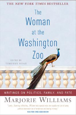 The Woman at the Washington Zoo : Writings on Politics, Family, and Fate, Williams, Marjorie