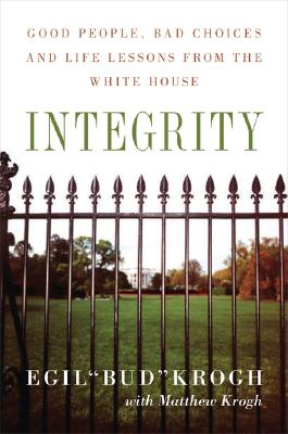 Integrity: Good People, Bad Choices, and Life Lessons from the White House, Krogh, Egil; Krogh, Matthew