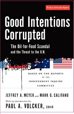 Image for Good Intentions Corrupted: The Oil for Food Scandal And the Threat to the U.N.