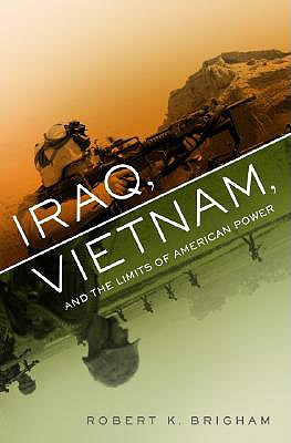 Iraq, Vietnam, and the Limits of American Power, Brigham, Robert K.