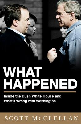 Image for WHAT HAPPENED INSIDE THE BUSH WHITE HOUSE AND WASHINGTON'S CULTURE OF DECEPTION