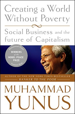 Image for Creating a World Without Poverty: Social Business and the Future of Capitalism