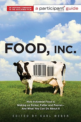 Image for Food Inc.: A Participant Guide: How Industrial Food is Making Us Sicker, Fatter, and Poorer-And What You Can Do About It