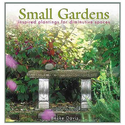 Image for Small Gardens: Inspired Plantings for Diminutive Spaces