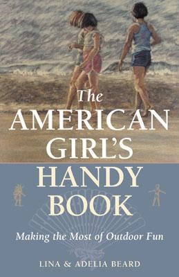 Image for The American Girl's Handy Book: Making the Most of Outdoor Fun