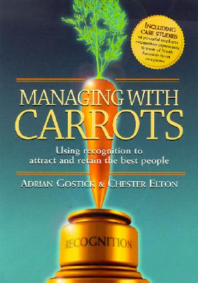 Image for Managing with Carrots : Using Recognition to Attract and Retain the Best People