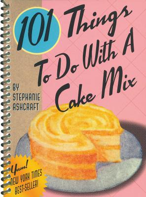 Image for 101 Things to Do with a Cake Mix (101 Things to Do With...recipes)