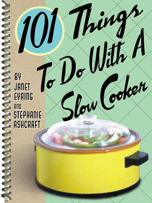 101 THINGS TO DO WITH A SLOW COOKER, ASHCRAFT & EYRING