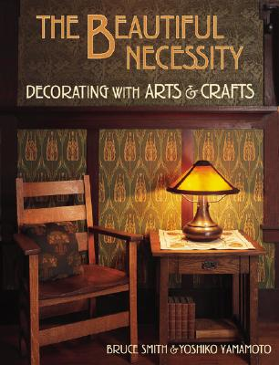 Beautiful Necessity: Decorating With Arts & Crafts, Bruce Smith (Author), Yoshiko Yamamoto (Artist)