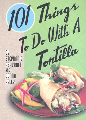 Image for 101 Things to Do with a Tortilla