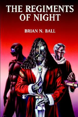 The Regiments of Night, Brian N. Ball