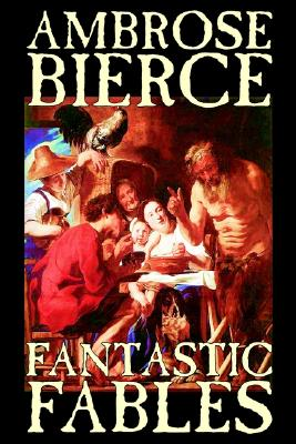 Fantastic Fables by Ambrose Bierce, Fiction, Fantasy, Bierce, Ambrose