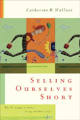 Image for Selling Ourselves Short: Why We Struggle to Earn a Living and Have a Life