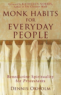 Image for Monk Habits for Everyday People: Benedictine Spirituality for Protestants