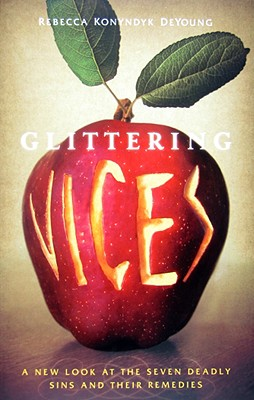 Image for Glittering Vices: A New Look at the Seven Deadly Sins and Their Remedies