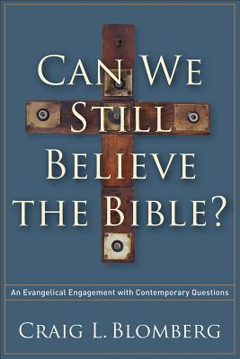 Image for Can We Still Believe the Bible?: An Evangelical Engagement with Contemporary Questions