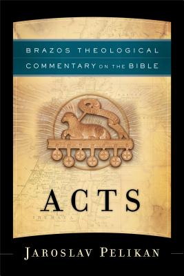 Acts (Brazos Theological Commentary on the Bible), Jaroslav Pelikan