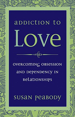 Image for Addiction to Love: Overcoming Obsession and Dependency in Relationships