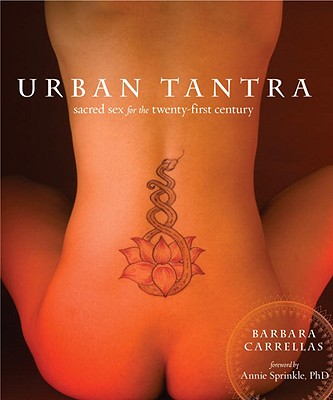 Urban Tantra: Sacred Sex For The Twenty-First Century, Barbara Carrellas