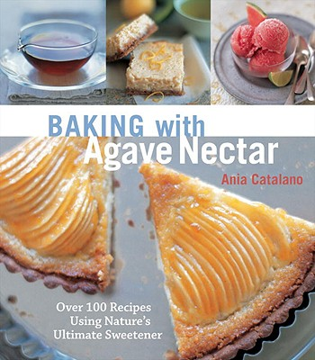 Image for Baking with Agave Nectar: Over 100 Recipes Using N