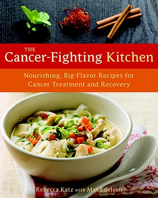 Image for The Cancer-Fighting Kitchen: Nourishing, Big-Flavor Recipes for Cancer Treatment and Recovery