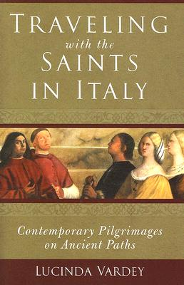 Image for Traveling with the Saints in Italy: Contemporary Pilgrimages on Ancient Paths