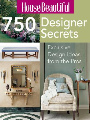 Image for House Beautiful 750 Designer Secrets: Exclusive Design Ideas from the Pros