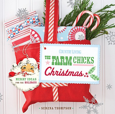 Image for Farm Chicks Christmas: Merry Ideas for the Holidays (Country Living)
