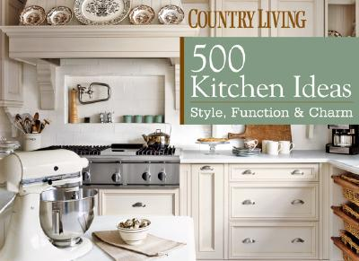 Image for Country Living 500 Kitchen Ideas: Style, Function & Charm