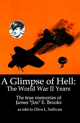 """Image for A Glimpse of Hell: The World War II Years: The True Memories of James """"Jim"""" E. Brooks"""