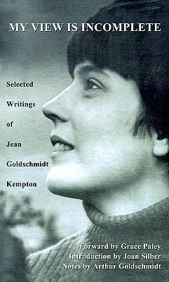 My View is Incomplete: Selected Writings, Kempton, Jean  Goldschmidt