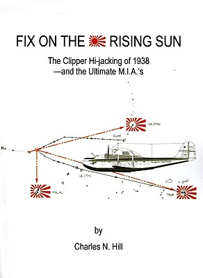 Image for Fix on the Rising Sun: The Clipper Hi-Jacking of 1938  -  And the Ultimate M.I.A.'s